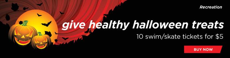 Give healthy halloween treats, 10/swim/skate tickets for 5 dollars