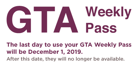 The last day to use your GTA Weekly Pass will be December 1, 2019