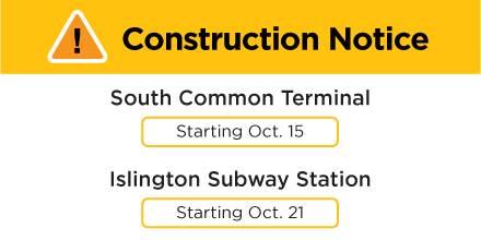 Construction starts at South Common Terminal on October 15 and at Islington Subway Station on October 21